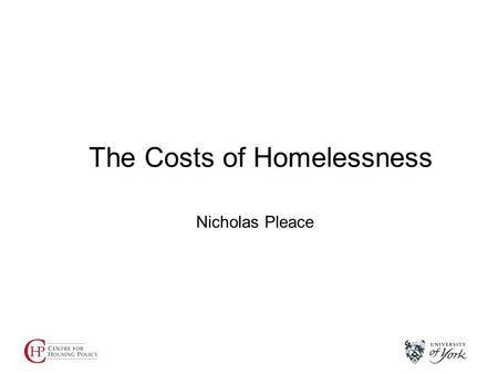 Nicholas Pleace The Costs of Homelessness. Overview Background Why are costs important? Estimating costs.