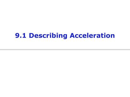 9.1 Describing Acceleration. Review: What should we know already? So far, we have learned about uniform motion:  An object traveling with uniform motion.