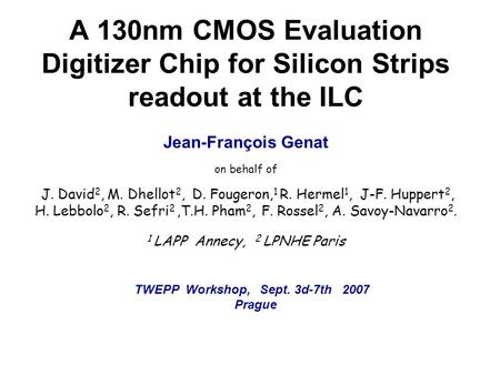 A 130nm CMOS Evaluation Digitizer Chip for Silicon Strips readout at the ILC on behalf of J. David 2, M. Dhellot 2, D. Fougeron, 1 R. Hermel 1, J-F. Huppert.