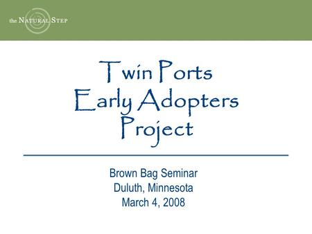Twin Ports Early Adopters Project Brown Bag Seminar Duluth, Minnesota March 4, 2008.