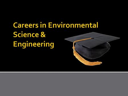 Fisheries Conservationist Agricultural Engineer Hydrologist Environmental Resource Manager Social Scientist Environmental Scientist Conservation Scientist.
