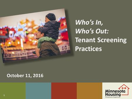 1 Who's In, Who's Out: Tenant Screening Practices October 11, 2016.