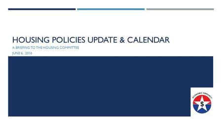 HOUSING POLICIES UPDATE & CALENDAR A BRIEFING TO THE HOUSING COMMITTEE JUNE 6, 2016.