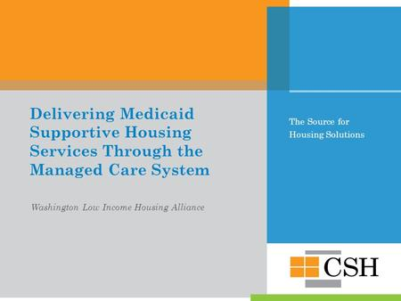 The Source for Housing Solutions Delivering Medicaid Supportive Housing Services Through the Managed Care System Washington Low Income Housing Alliance.