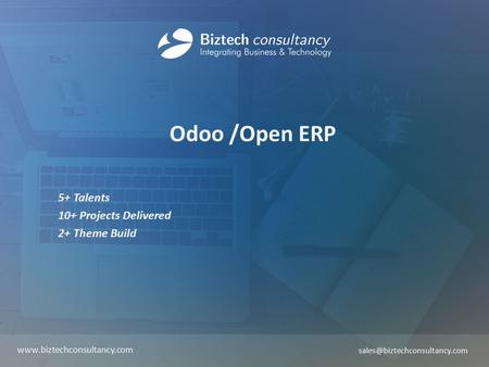 Odoo /Open ERP 5+ Talents 10+ Projects Delivered 2+ Theme Build