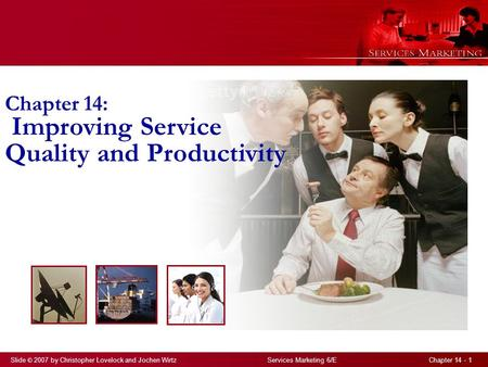 Slide © 2007 by Christopher Lovelock and Jochen Wirtz Services Marketing 6/E Chapter Chapter 14: Improving Service Quality and Productivity.