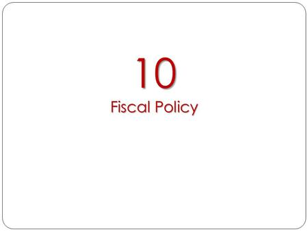 10 Fiscal Policy. THE ROLE OF FISCAL POLICY fiscal policy Changes in government taxes and spending that affect the level of GDP. expansionary policies.