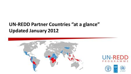 "UN-REDD Partner Countries ""at a glance"" Updated January 2012."