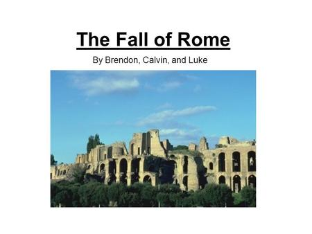The Fall of Rome By Brendon, Calvin, and Luke. 3 Main Causes Military Decay Economic Issues Introduction of Christianity.