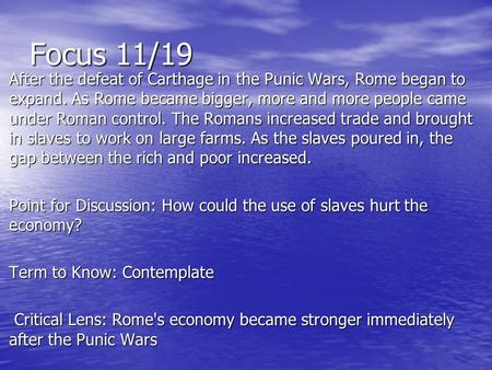 Focus 11/19 After the defeat of Carthage in the Punic Wars, Rome began to expand. As Rome became bigger, more and more people came under Roman control.