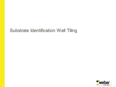 Substrate Identification Wall Tiling. Principal Wall Substrates Cement/sand rendering Gypsum plaster Plasterboard Existing tiling Timber based boards.