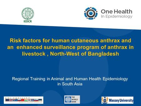 Risk factors for human cutaneous anthrax and an enhanced surveillance program of anthrax in livestock, North-West of Bangladesh Regional Training in Animal.