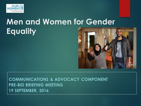 Men and Women for Gender Equality COMMUNICATIONS & ADVOCACY COMPONENT PRE-BID BRIEFING MEETING 19 SEPTEMBER, 2016.