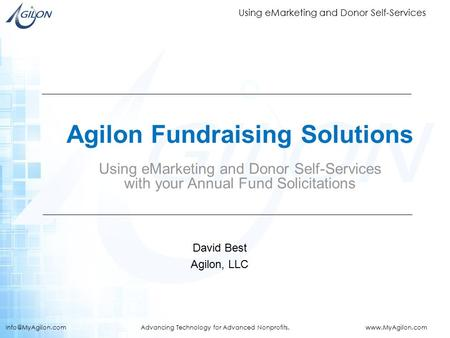 Using eMarketing and Donor Self-Services Advancing Technology for Advanced Nonprofits.  Agilon Fundraising Solutions.