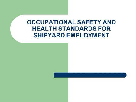 OCCUPATIONAL SAFETY AND HEALTH STANDARDS FOR SHIPYARD EMPLOYMENT.