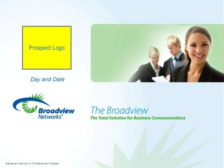 © Broadview Networks Inc. Confidential and Proprietary Prospect Logo Day and Date.