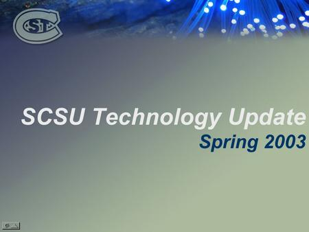 SCSU Technology Update Spring Resources for All Campus Constituents Access to Information and Technology.