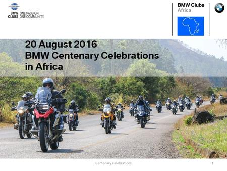 Centenary Celebrations1. Celebrations were held in the following areas: Cape Town Free State Gauteng KwaZulu-Natal Mpumalanga Namibia Western Cape BMW.