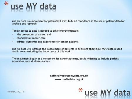 Use MY data is a movement for patients; it aims to build confidence in the use of patient data for analysis and research. Timely access to data is needed.