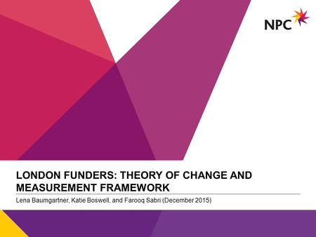 X AXIS LOWER LIMIT UPPER LIMIT CHART TOP Y AXIS LIMIT v LONDON FUNDERS: <strong>THEORY</strong> <strong>OF</strong> CHANGE AND MEASUREMENT FRAMEWORK 1 Lena Baumgartner, Katie Boswell, and.