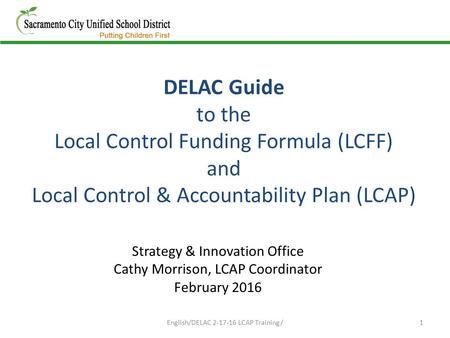 DELAC Guide to the Local Control Funding Formula (LCFF) and Local Control & Accountability Plan (LCAP) 1 Strategy & Innovation Office Cathy Morrison, LCAP.