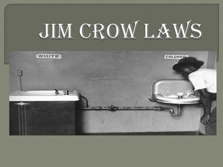  From the 1880s into the 1960s, a majority of American states enforced segregation through Jim Crow laws (so called after a black character in minstrel.