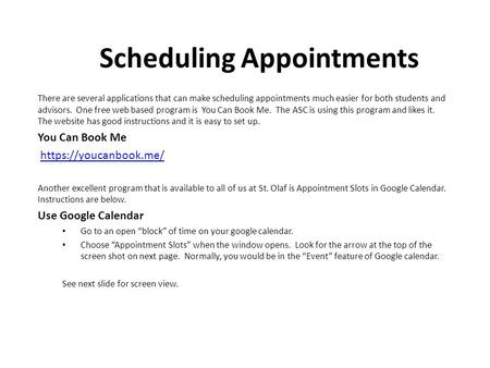 Scheduling Appointments There are several applications that can make scheduling appointments much easier for both students and advisors. One free web based.