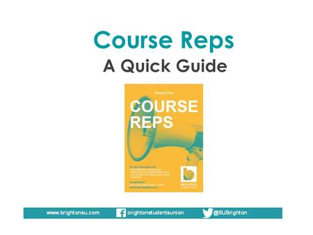 Course Reps A Quick Guide. All courses at Brighton University have at least one course representative for each year. They are elected at the beginning.