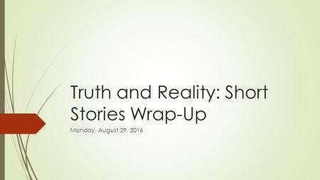 Truth and Reality: Short Stories Wrap-Up Monday, August 29, 2016.