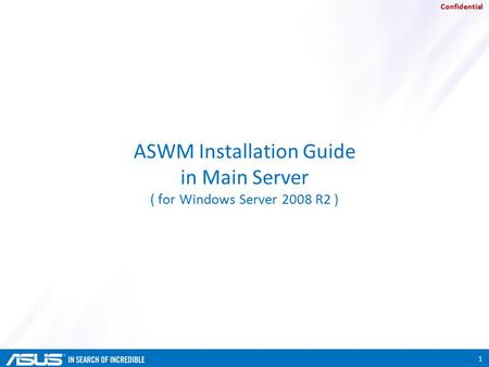 Confidential ASWM Installation Guide in Main Server ( for Windows Server 2008 R2 ) 1.