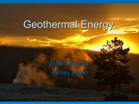 Geothermal Energy Maren Hamby Ashley Dolan. Geothermal Energy  Geothermal energy: heat from the Earth Clean, continuous, sustainable energy Clean, continuous,