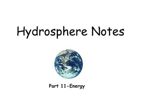 Hydrosphere Notes Part 11-Energy. Describe the difference between renewable and nonrenewable resources. Energy sources are considered nonrenewable if.