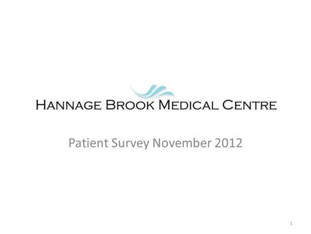 Patient Survey November Survey distributed during October and November completed forms returned Not all respondents answered every question.