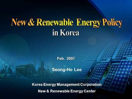 Feb Seong-Ho Lee Korea Energy Management Corporation New & Renewable Energy Center.