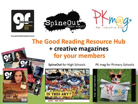 SpineOut for High SchoolsPK mag for Primary Schools The Good Reading Resource Hub + creative magazines for your members.