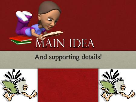 Main Idea And supporting details! Main Idea Main Idea-What something is mostly about.Main Idea-What something is mostly about. Every story or paragraph.