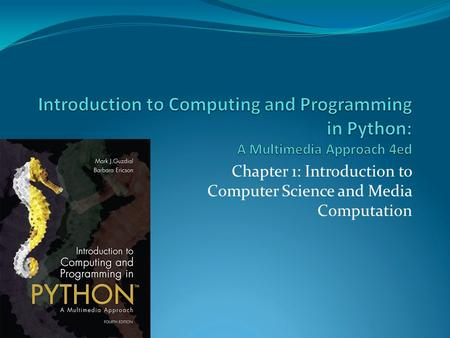 Chapter 1: Introduction to Computer Science and Media Computation.