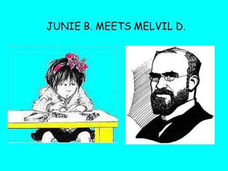 JUNIE B. MEETS MELVIL D.. My name is Junie B. Jones. The B. stands for Beatrice. Except I don't like Beatrice. I just like B and that's all. My teacher.