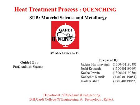 Heat Treatment Process : QUENCHING SUB: Material Science and Metallurgy Prepared By: Jadeja Harvijaysinh ( ) Joshi Krutarth ( ) Kacha.