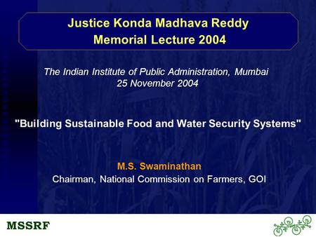 Justice Konda Madhava Reddy Memorial Lecture 2004 M.S. Swaminathan Chairman, National Commission <strong>on</strong> Farmers, GOI The Indian Institute of Public Administration,