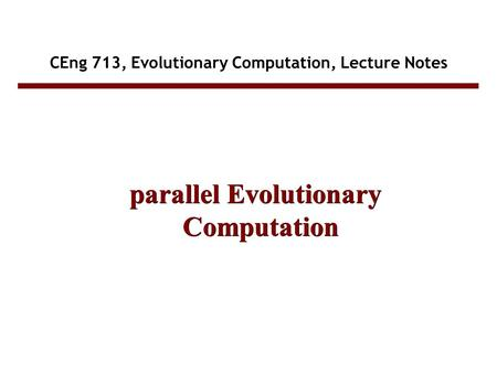 CEng 713, Evolutionary Computation, Lecture Notes parallel Evolutionary Computation.