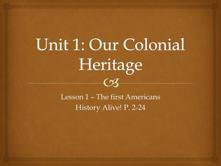 Lesson 1 – The first Americans History Alive! P