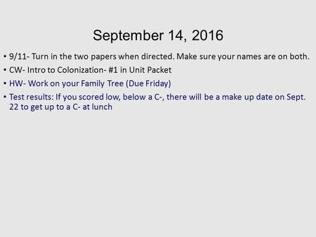 September 14, /11- Turn in the two papers when directed. Make sure your names are on both. CW- Intro to Colonization- #1 in Unit Packet HW- Work.