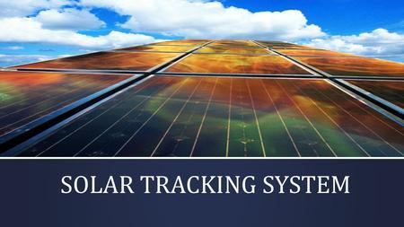 SOLAR TRACKING SYSTEM. Solar Tracking for Maximum Power Output.