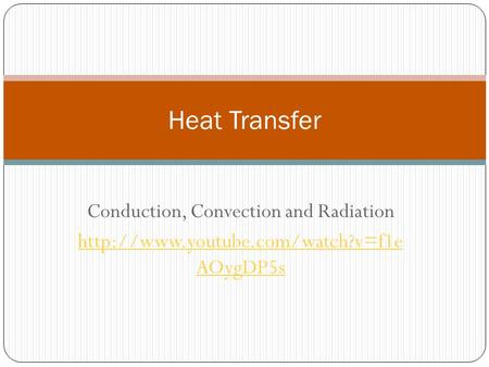Conduction, Convection and Radiation  AOygDP5s Heat Transfer.