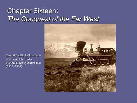 Chapter Sixteen: The Conquest of the Far West Central Pacific Railroad near Salt Lake, late 1860s, photographed by Alfred Hart (1816–1908)