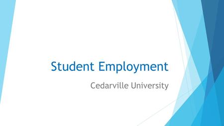 Student Employment Cedarville University. Overview of Student Employment  Payroll Information  Jobs available for students  How to apply  Federal.
