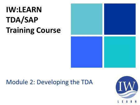 IW:LEARN TDA/SAP Training Course Module 2: Developing the TDA.