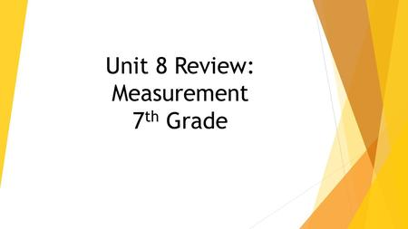 Unit 8 Review: Measurement 7 th Grade. 1. Find the volume of the prism. a cubic cm b cubic cm c cubic cm d cubic cm.