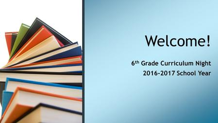 Welcome! 6 th Grade Curriculum Night School Year.